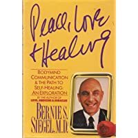 Peace, Love and Healing: Bodymind Communication and the Path to Self-Healing : An Exploration