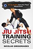 Jiu Jitsu Training Secrets: 101 Tips & Tricks Every BJJ Player Should Know