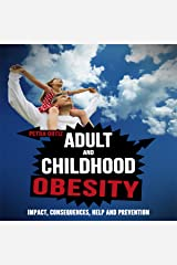 Adult and Childhood Obesity: Impact, Consequences, Help and Prevention Audible Audiobook