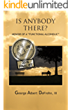 """Is Anybody There?: Memoir of a """"Functional Alcoholic"""""""