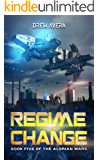 REGIME CHANGE (THE ALORIAN WARS Book 5)