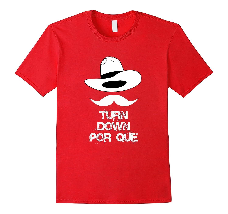 Turn Down Por Que T Shirt Cinco De Mayo Tee Shirt-Vaci