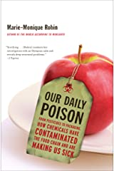 Our Daily Poison: From Pesticides to Packaging, How Chemicals Have Contaminated the Food Chain and Are Making Us Sick Kindle Edition