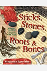Sticks, Stones, Roots & Bones: Hoodoo, Mojo & Conjuring with Herbs Paperback
