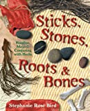 Sticks, Stones, Roots, and Bones: Hoodoo, Mojo & Conjuring with Herbs