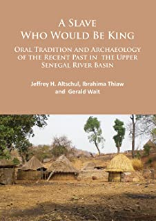 A Slave Who Would Be King: Oral Tradition and Archaeology of the Recent Past in