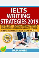 IELTS WRITING STRATEGIES 2019: Writing Task 1 + 2 Samples, Phrases, Synonyms, Collocations, Academic Words List, Tips And Guides To Increase Your Score To 8.0+ Kindle Edition