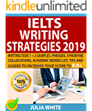 IELTS WRITING STRATEGIES 2019: Writing Task 1 + 2 Samples, Phrases, Synonyms, Collocations, Academic Words List, Tips And Guides To Increase Your Score To 8.0+