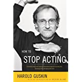 How to Stop Acting: A Renowned Acting Coach Shares His Revolutionary Approach to Landing Roles, Developing Them and Keeping t