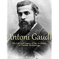 Antoni Gaudí: The Life and Legacy of the Architect of Catalan Modernism (English Edition)