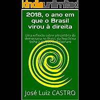 2018, o ano em que o Brasil virou à direita: Uma reflexão sobre a trajetória da democracia no Brasil, da República Velha à eleição de Bolsonaro