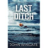Last Ditch: The Battle in the English Channel, 1939-43 (WWII Action Thriller Series Book 3)