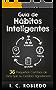 Guía de Hábitos Inteligentes: 36 Pequeños Cambios de Vida que su Cerebro Agradecerá