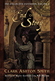 The Collected Fantasies of Clark Ashton Smith: The End Of The Story