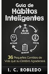 Guía de Hábitos Inteligentes: 36 Pequeños Cambios de Vida que su Cerebro Agradecerá (Domine Su Mente, Transforme Su Vida) (Spanish Edition) Kindle Edition
