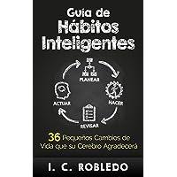 Guía de Hábitos Inteligentes: 36 Pequeños Cambios de Vida que su Cerebro Agradecerá (Domine Su Mente, Transforme Su Vida nº 3) (Spanish Edition)