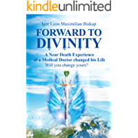Forward to Divinity: A Near-Death Experience of a Medical Doctor changed his life