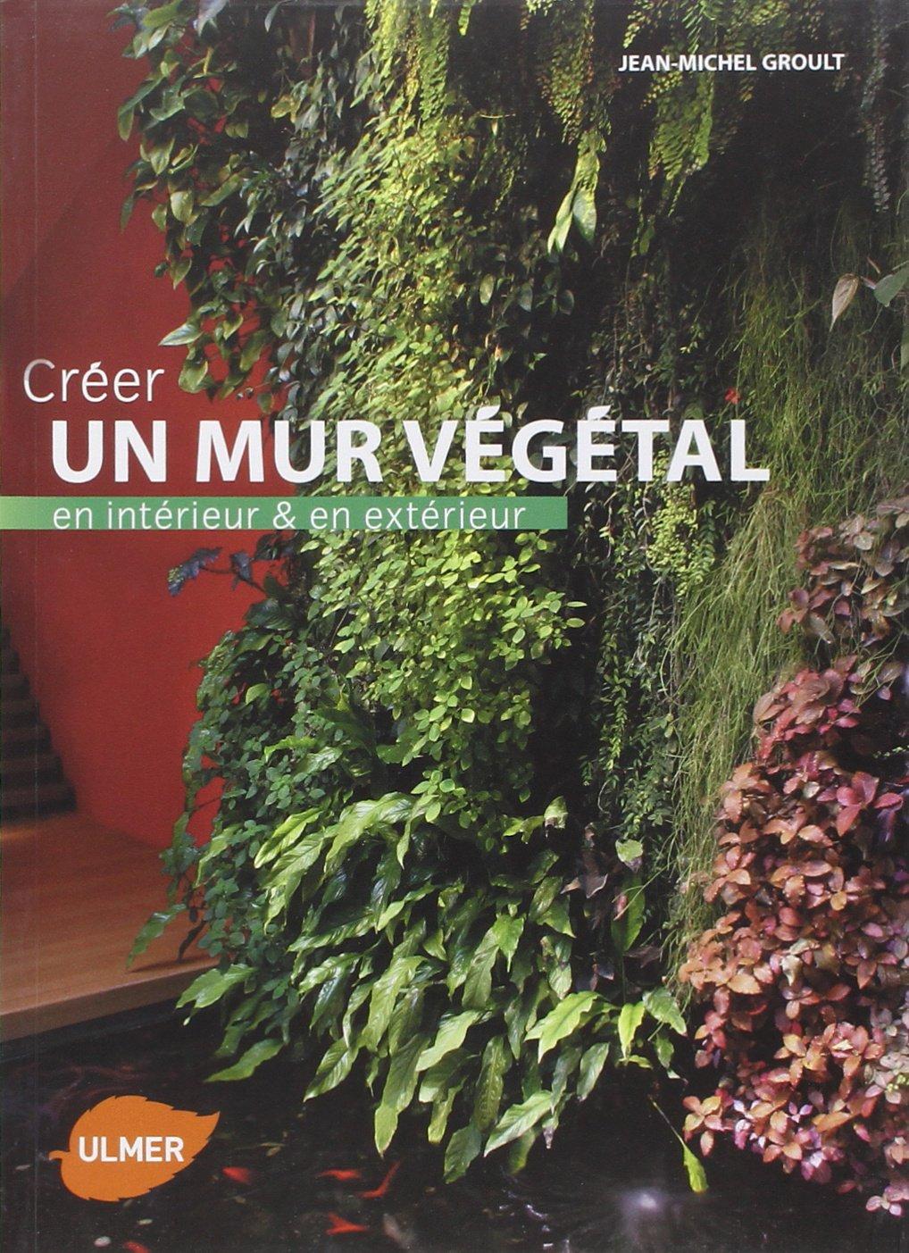 Amazon.fr - Créer un mur végétal en intérieur et en extérieur - Jean ...