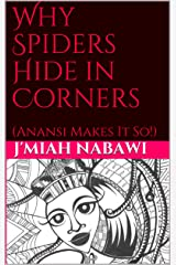 Why Spiders Hide in Corners: (Anansi Makes It So!) Kindle Edition