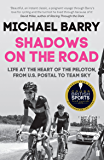 Shadows on the Road: Life at the Heart of the Peloton, from US Postal to Team Sky (English Edition)