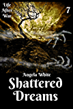 Shattered Dreams Book Seven (Life After War 7)