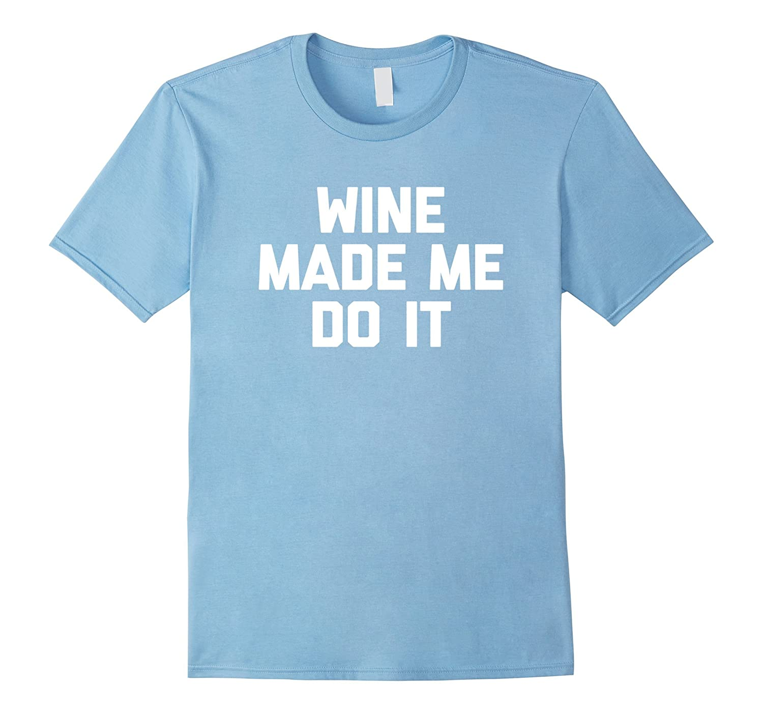 Wine Made Me Do It T-Shirt funny saying drinking novelty tee-PL