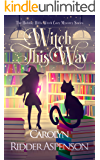 Witch This Way: A Holiday Hills Witch Cozy Mystery (The Holiday Hills Witch Cozy Mystery Series Book 2)