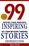 Storytelling: 99 Inspiring Stories for Presentations: Inspire your Audience & Get your Message Through (Storytelling, inspirational stories & presentation ... 101,ted talks) (English Edition)
