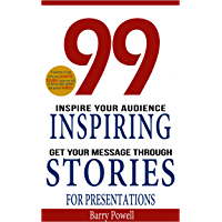 99 Inspiring Stories for Presentations: Inspire your Audience & Get your Message Through (English Edition)