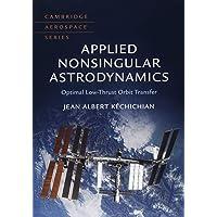 Applied Nonsingular Astrodynamics: Optimal Low-Thrust Orbit Transfer (Cambridge Aerospace Series, Series Number 45)