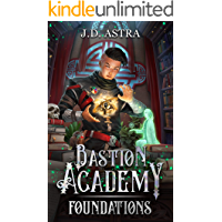Foundations: A Cultivation Academy Series (Bastion Academy Book 1)