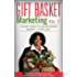 Gift Basket Marketing, Vol. 1: 52 Easy Ways to Make More Money Every Day
