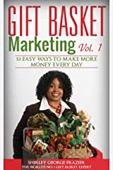 Gift Basket Marketing, Vol. 1: 52 Easy Ways to Make More Money Every Day Kindle Edition