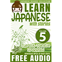 Learn Japanese with Stories Volume 5: The Cut-Tongue Sparrow + Audio Download: The Easy Way to Read, Listen, and Learn from Japanese Folklore, Tales, and Stories (Japanese Reader Collection)