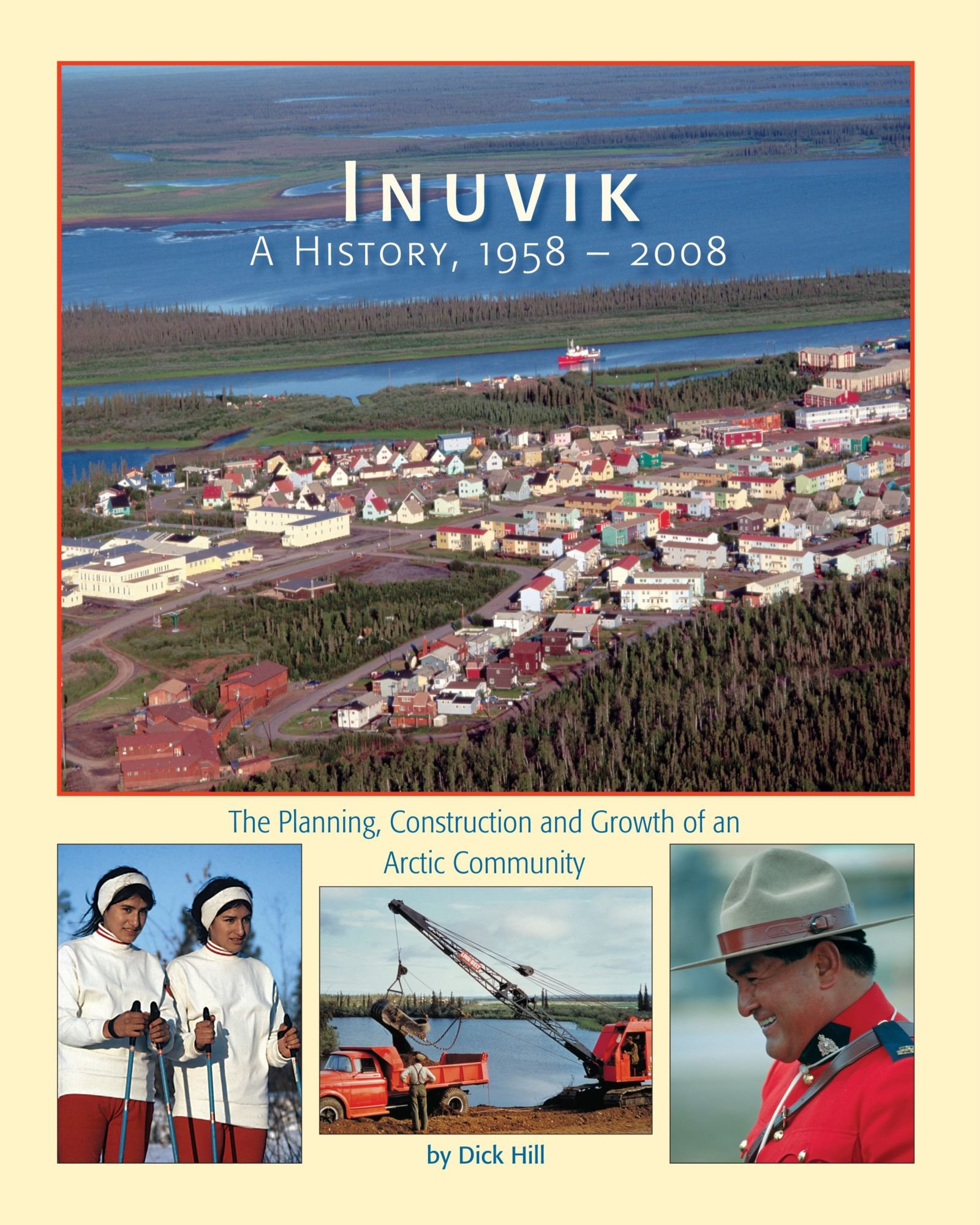 Read Online Inuvik A History, 1958-2008: The Planning, Construction and Growth of an Arctic Community ebook