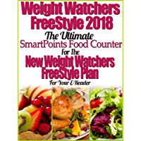Weight Watchers FreeStyle 2018 The Ultimate SmartPoints Food Counter For The New Weight Watchers FreeStyle Plan For Your E-Reader