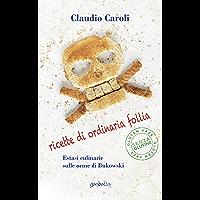 Ricette di ordinaria follia: Estasi culinarie sulle orme di Bukowski (Italian Edition) book cover