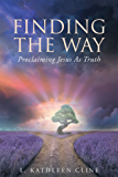 Finding The Way: Proclaiming Jesus As Truth