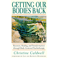 Getting Our Bodies Back: Recovery, Healing, and Transformation through Body-Centered Psychotherapy (English Edition)