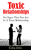 Toxic Relationships: Six Signs That You Are In A Toxic Relationship (Relationship and Dating Advice)