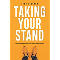 Taking Your Stand: Positioning Yourself in God's Grace When Life Hurts (English Edition)