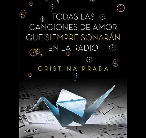 Todas las canciones de amor que siempre sonarán en la radio eBook: Prada, Cristina: Amazon.es: Tienda Kindle