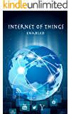 IOT Enabled: Internet of Things Enabled, Includes Sample Project using Nodejs with Arduino Uno Board (English Edition)