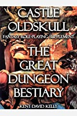 CASTLE OLDSKULL ~ CDDG2: The Classic Dungeon Design Guide ~ Book 2: The Great Dungeon Bestiary (Castle Oldskull Fantasy Role-Playing Game Supplements) Kindle Edition