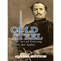 Cold Steel: The Art of Fencing with the Sabre (Dover Military History, Weapons, Armor) (English Edition)