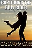 Capturing the Bull Rider: Buckin' Bull Riders book 1