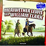 Meriwether Lewis and William Clark (Pioneer Spirit: The Westward Expansion)