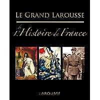 GRAND LAROUSSE DE L'HISTOIRE DE FRANCE (LE)