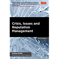 Crisis, Issues and Reputation Management: A Handbook for PR and Communications Professionals (PR In Practice)