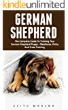 German Shepherd: The Complete Guide To Training Your German Shepherd Puppy - Obedience, Potty, And Crate Training! (German Shepherd Dogs, German Shepherds, German Shepherd Training)